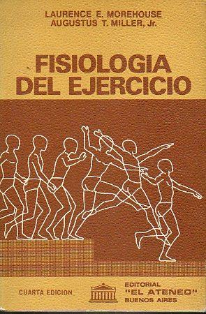 FISIOLOGÍA DEL EJERCICIO. 4ª ed. Trad. Mario Marino.: Morehouse, Laurence E. / Miller, ...