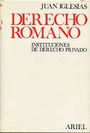 DERECHO ROMANO. INSTITUCIONES DE DERECHO PRIVADO. 6ª: Iglesias, Juan.