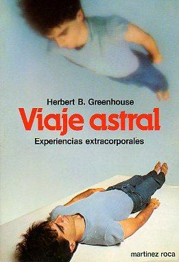 VIAJE ASTRAL. Trad. Esteban Serra.: Greenhouse, Herbert B.
