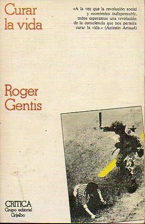 CURAR LA VIDA. Trad. Marga Latorre.: Gentis, Roger.