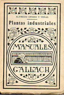 PLANTAS INDUSTRIALES. Plantas Alimenticias, Textiles, Sacarinas, Oleaginosas, Tintóreas, ...