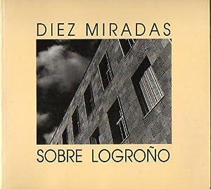DIEZ MIRADAS SOBRE LOGROÑO. Fotografías de Vicente Peiró, Jaime Blanco, David ...