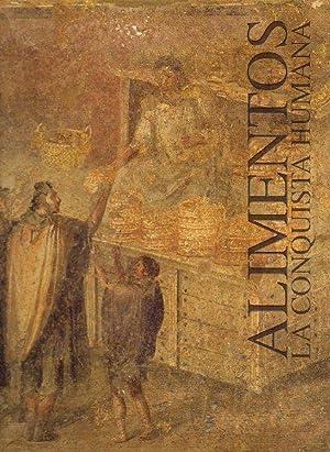 ALIMENTOS: LA CONQUISTA HUMANA. Textos de Simone Zimmermann Kuoni, José Luis Bonet, Yvonne Colomer,...