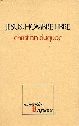 JESÚS, HOMBRE LIBRE. Esbozo de una Cristología.: Duquoc, Christian.