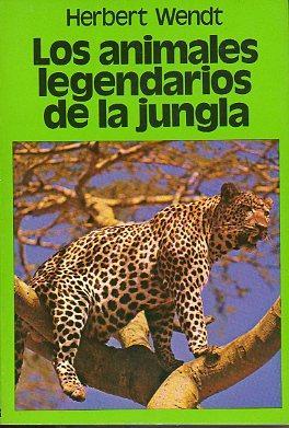 LOS ANIMALES LEGENDARIOS DE LA JUNGLA. Trad.: Wendt, Herbert.