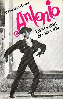 ANTONIO. LA VERDAD DE SU VIDA.: Fuentes-Guío, Pedro.