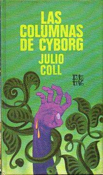 LAS COLUMNAS DE CYBORG.: Coll, Julio.