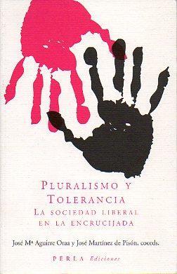 PLURALISMO Y TOLERANCIA. LA SOCIEDAD LIBERAL EN: Aguirre Oráa, José