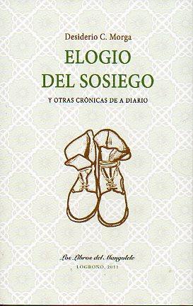 ELOGIO DEL SOSIEGO Y OTRAS CRÓNICAS DE A DIARIO. Edic. de 500 ejemplares numerados. Nº ...