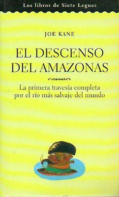 EL DESCENSO DEL AMAZONAS. La primera travesía: Kane, Joe.