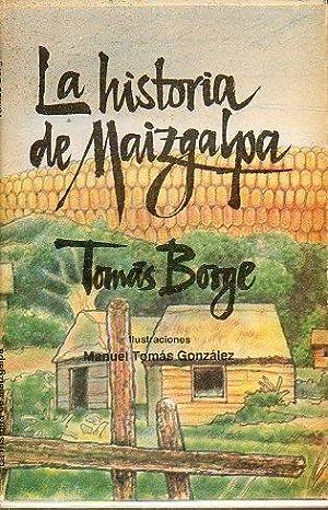 LA HISTORIA DE MAIZGALPA. Discurso en el: Borge, Tomás.