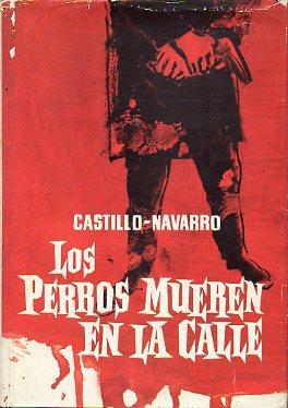 LOS PERROS MUEREN EN LA CALLE. Novela. 1ª ed.: Castillo-Navarro.