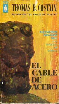 EL CABLE DE ACERO. La historia de la invención del teléfono. Trad. M. Giménez ...