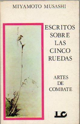 ESCRITOS SOBRE LAS CINCO RUEDAS. GORIN-NO-SHO. Estrategia del Samurai. Edic. M. y M. Shibata. Trad....