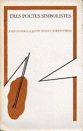 TRES POETES SIMBOLISTES. Edic. Dolors Sistac / Josep Borrell.: Estadella, Josep / Agelet, ...