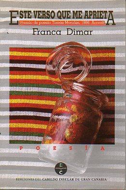 ESTE VERSO QUE ME APRIETA. Accésit del Premio de Poesía Tomás Morales 1996.: Dimar, Franca.