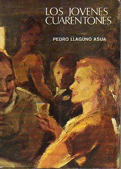 LOS JÓVENES CUARENTONES. Una novela de Bilbao cuya materia es la vida.: Llaguno Asúa, Pedro.