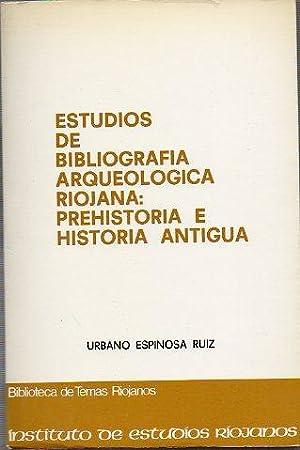 ESTUDIOS DE BIBLIOGRAFÍA ARQUEOLÓGICA RIOJANA: PREHISTORIA E: Espinosa Ruiz, Urbano.