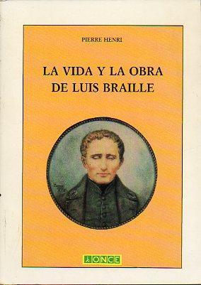 LA VIDA Y LA OBRA DE LUIS BRAILLE.: Henri, Pierre.