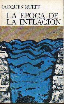 LA ÉPOCA DE LA INFLACIÓN. Trad. José: Rueff, Jacques.