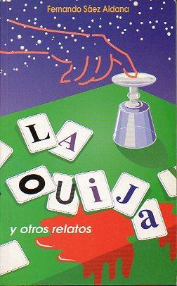 LA OUIJA Y OTROS RELATOS.: Sáez Aldana, Fernando.