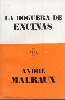 LA HOGUERA DE ENCINAS. Trad. Enrique Pezzoni.: Malraux, André.