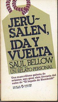 JERUSALÉN, IDA Y VUELTA. Un relato personal.: Bellow, Saul.