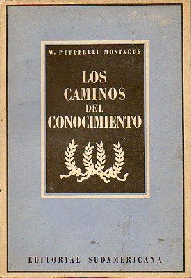 LOS CAMINOS DEL CONOCIMIENTO (LÓGICA Y EPISTEMOLOGÍA).: Montague, W. Pepperell.