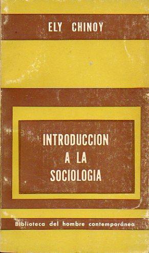 INTRODUCCIÓN A LA SOCIOLOGÍA. Conceptos básicos y: Chinoy, Ely.