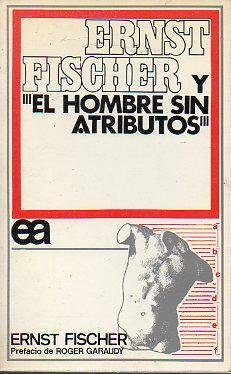 ERNEST FISCHER Y EL HOMBRE SIN ATRIBUTOS. Pref. Roger Garaduy.: Fischer, Ernest.