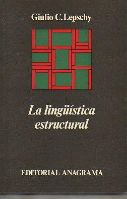 LA LINGÜÍSTICA ESTRUCTURAL. Trad. Carlos Manzano.: Lepschy, Giulio C.