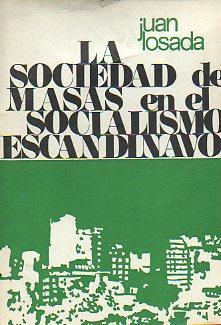 LA SOCIEDAD DE MASAS EN EL SOCIALISMO ESCANDINAVO.: Losada, Juan.