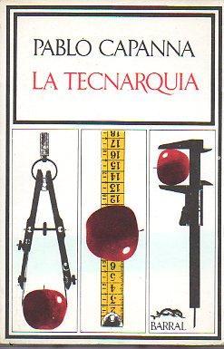 LA TECNARQUÍA. 1ª ed.: Capanna, Pablo.