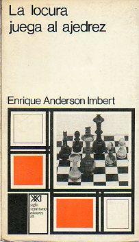 LA LOCURA JUEGA AL AJEDREZ. 1ª edición.: Anderson Imbert, Enrique.