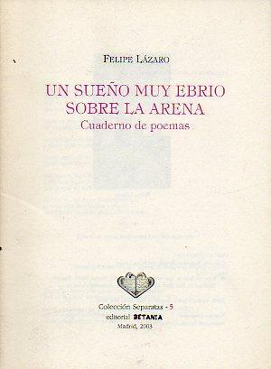 UN SUEÑO MUY EBRIO SOBRE LA ARENA.: Lázaro, Felipe.
