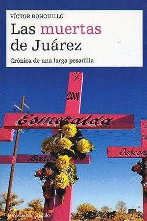 LAS MUERTAS DE JUÁREZ. CRÓNICA DE UNA LARGA PESADILLA.: Ronquillo, Víctor.