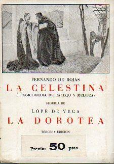 LA CELESTINA (TRAGICOMEDIA DE CALISTO Y MELIBEA) / LA DOROTEA. Noticias preliminares de Juan B...