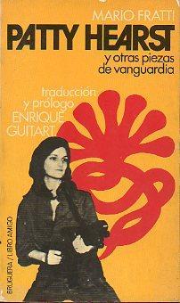 PATTY HEARST Y OTRAS PIEZAS DE VANGUARDIA. Trad. y pról. de Enrique Guitart.: Fratti, Mario.