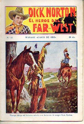 "DICK NORTON. EL HÉROE DEL FAR-WEST. Nº 12. Wanagu ""Casco de Oro"".: N. c."