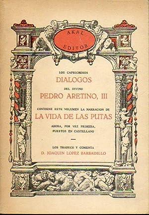 LOS CAPRICHOSOS DIALOGOS DEL DIVINO PEDRO ARETINO. III. CONTIENE ESTE VOLUMEN LA NARRACION DE LA ...