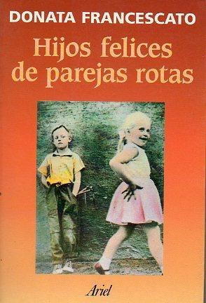 HIJOS FELICES DE PAREJAS ROTAS. Trad. Salvador: Francescato, Donata.