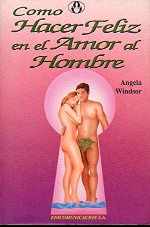 CÓMO HACER FELIZ EN EL AMOR AL HOMBRE.: Windsor, Angela.