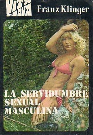 LA SERVIDUMBRE SEXUAL MASCULINA. Estudio de una desviación común, pero desconocida. ...