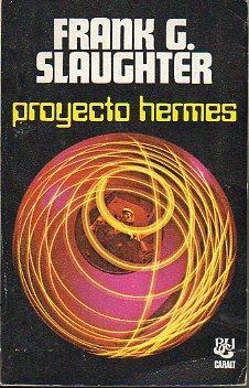 PROYECTO HERMES. Trad. Ramón Margalef Llambrich.: Slaughter, Frank G.