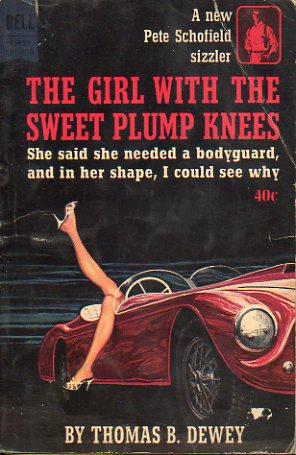 A NEW PETE SCHOFIELD SIZZLER. THE GIRL WITH THE SWEET PLUMP KNEES.: Dewey, Thomas B.