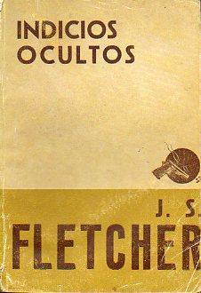INDICIOS OCULTOS.: Fletcher, J. S.