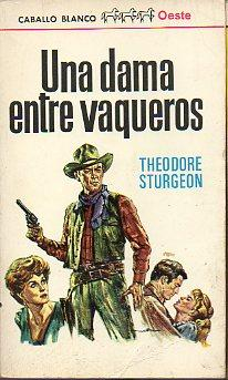 UNA DAMA ENTRE VAQUEROS. Trad. Jaime Piñeiro.: Sturgeon, Theodore.
