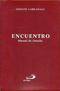 ENCUENTRO. Manual de Oración. 15ª ed.: Larrañaga, Ignacio.