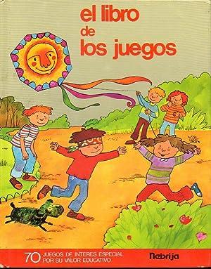EL LIBRO DE LOS JUEGOS. 70 JUEGOS DE INTERÉS ESPECIAL POR SU VALOR EDUCATIVO. Diseño ...