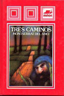 TRES CAMINOS. Ilustrs. Ángel Esteban.: Del Amo, Monserrat.